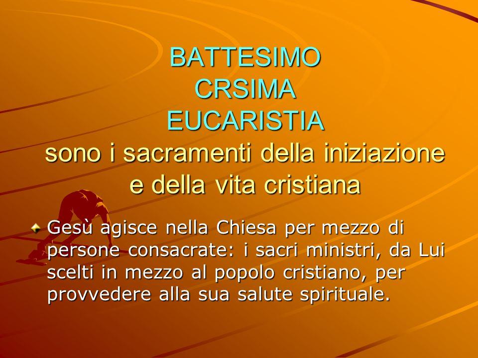 BATTESIMO CRSIMA EUCARISTIA sono i sacramenti della iniziazione e della vita cristiana