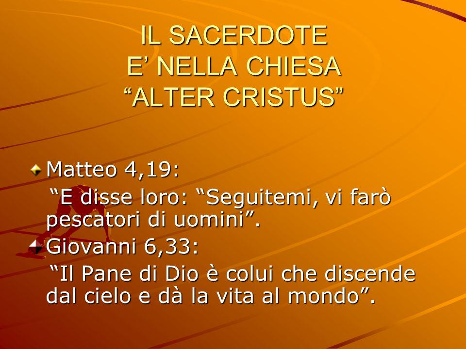 IL SACERDOTE E' NELLA CHIESA ALTER CRISTUS