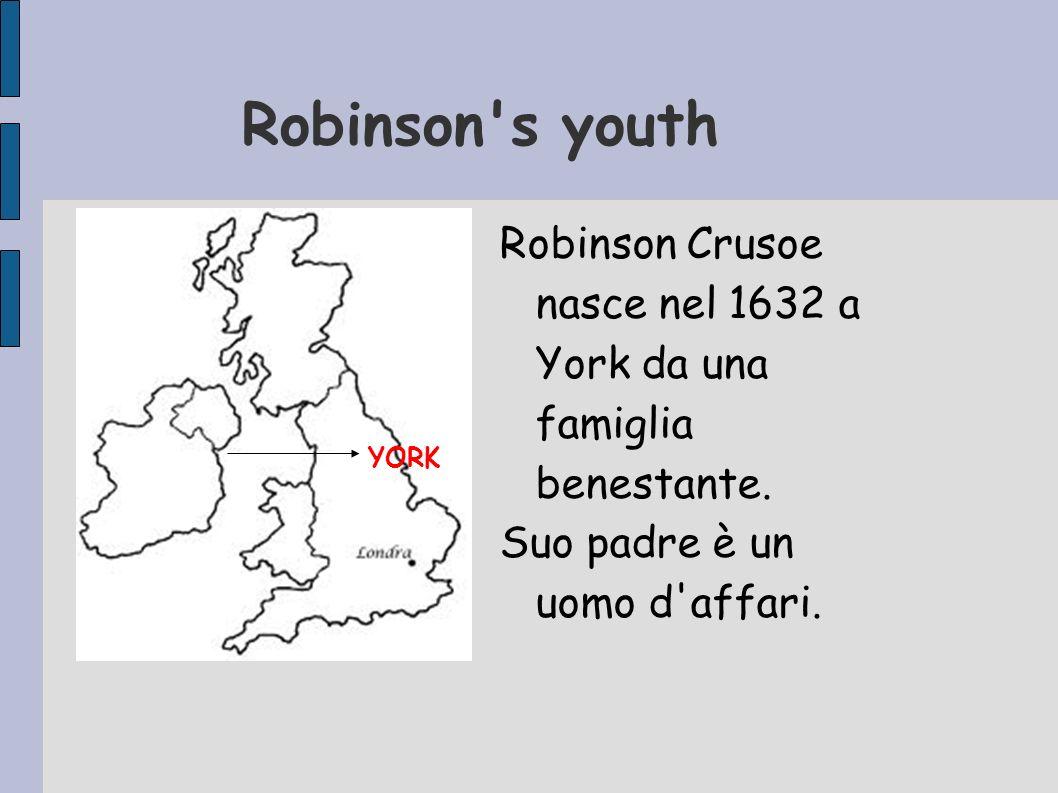 Robinson s youth Robinson Crusoe nasce nel 1632 a York da una famiglia benestante. Suo padre è un uomo d affari.