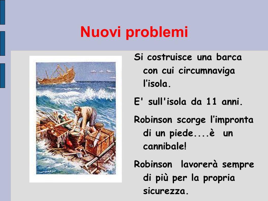 Nuovi problemi Si costruisce una barca con cui circumnaviga l'isola.