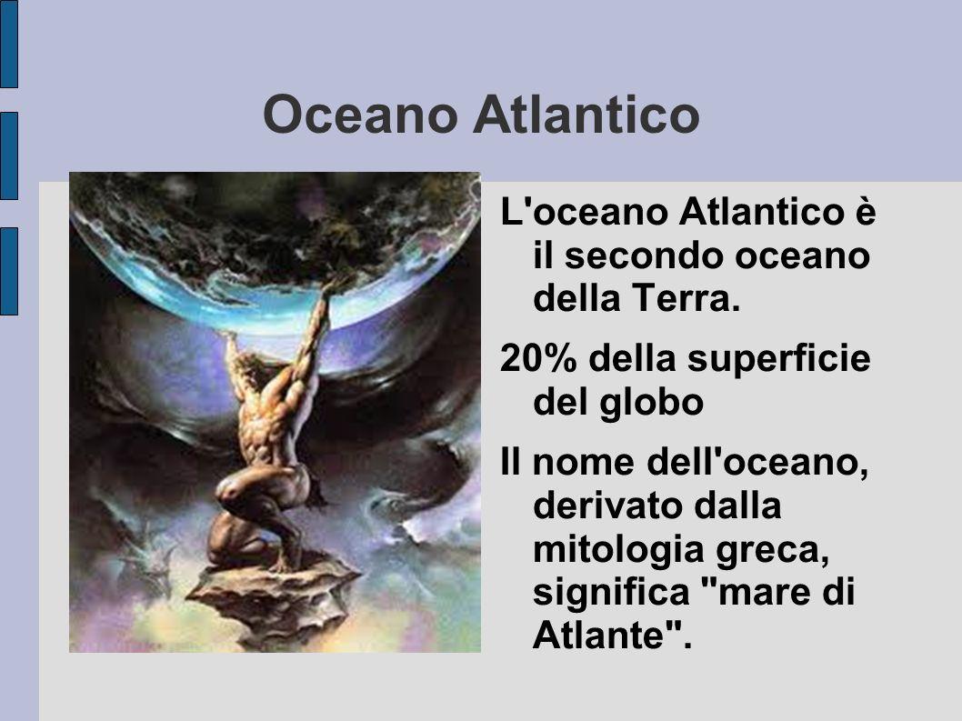 Oceano Atlantico L oceano Atlantico è il secondo oceano della Terra.