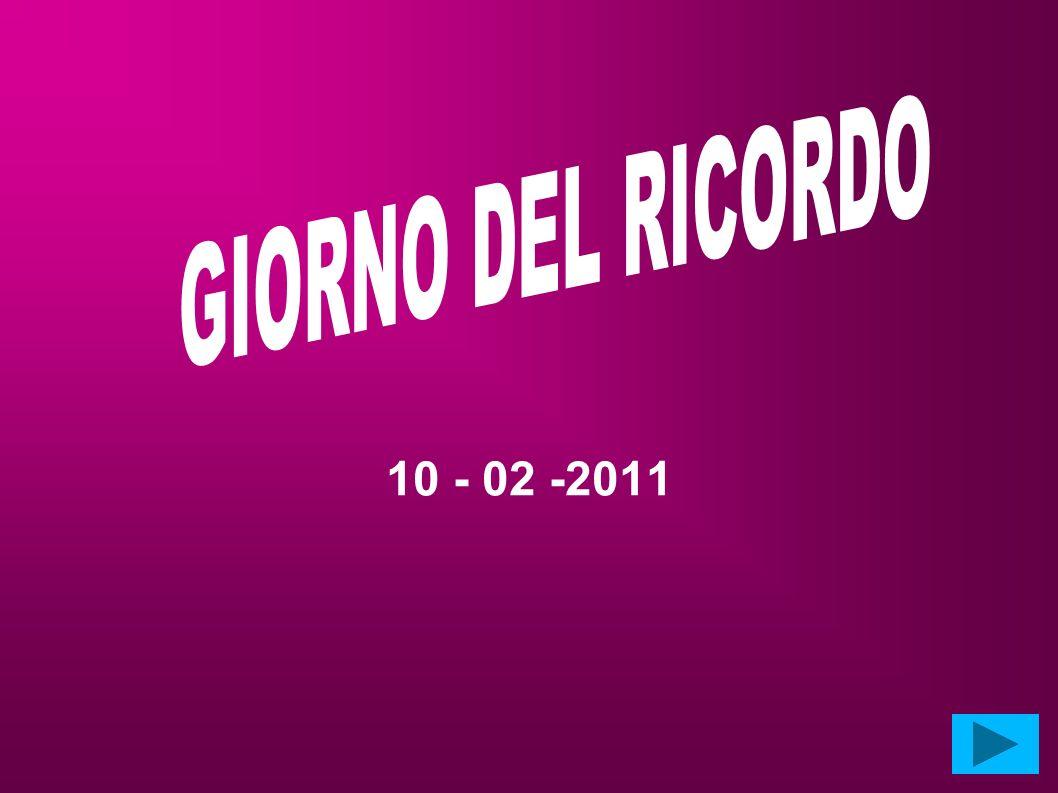 GIORNO DEL RICORDO 10 - 02 -2011