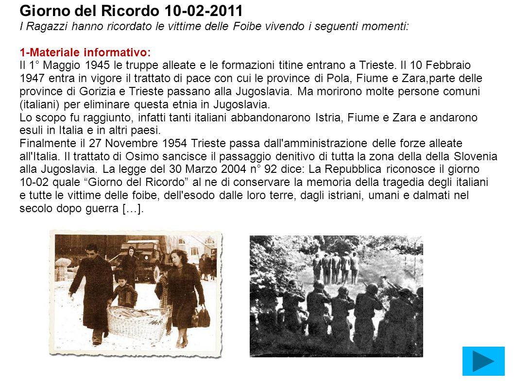 Giorno del Ricordo 10-02-2011I Ragazzi hanno ricordato le vittime delle Foibe vivendo i seguenti momenti: