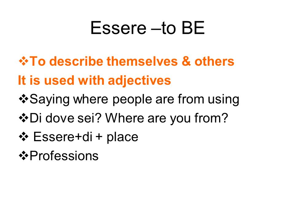 Essere –to BE To describe themselves & others