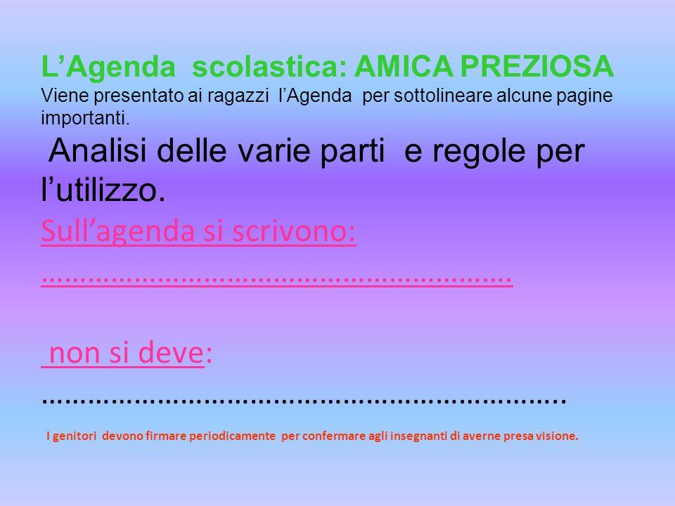 L'Agenda scolastica: AMICA PREZIOSA Viene presentato ai ragazzi l'Agenda per sottolineare alcune pagine importanti.