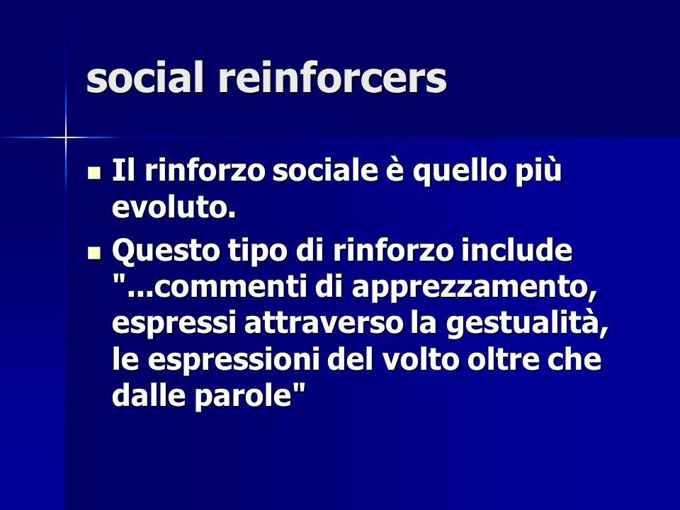 social reinforcers Il rinforzo sociale è quello più evoluto.