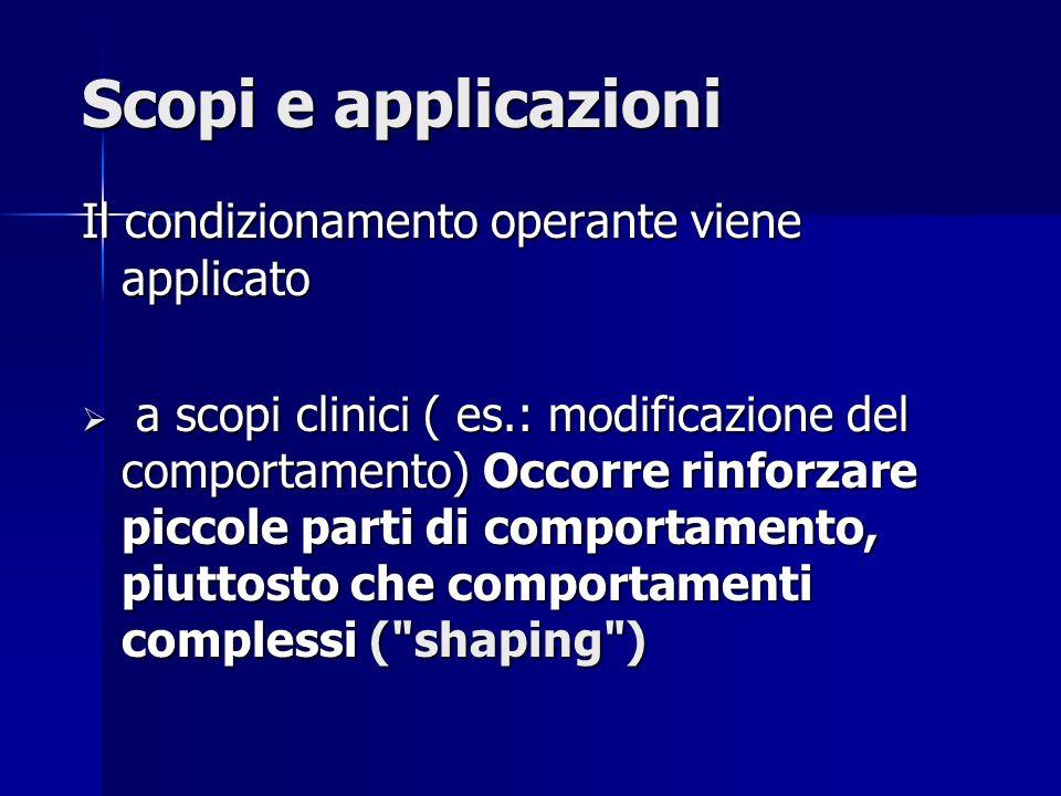 Scopi e applicazioni Il condizionamento operante viene applicato