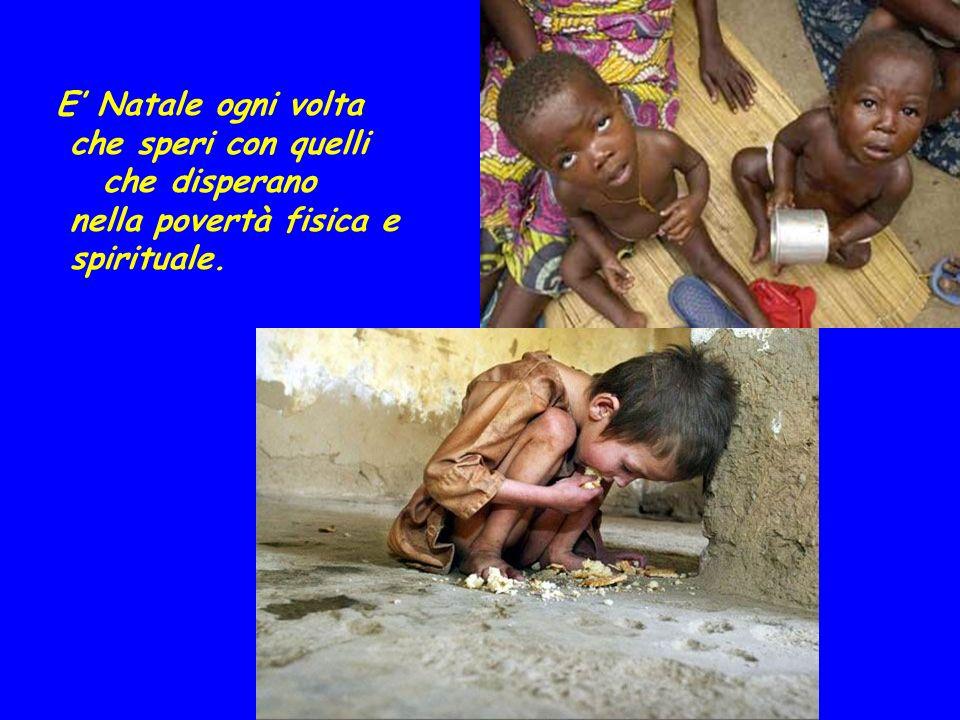 che disperano nella povertà fisica e spirituale.