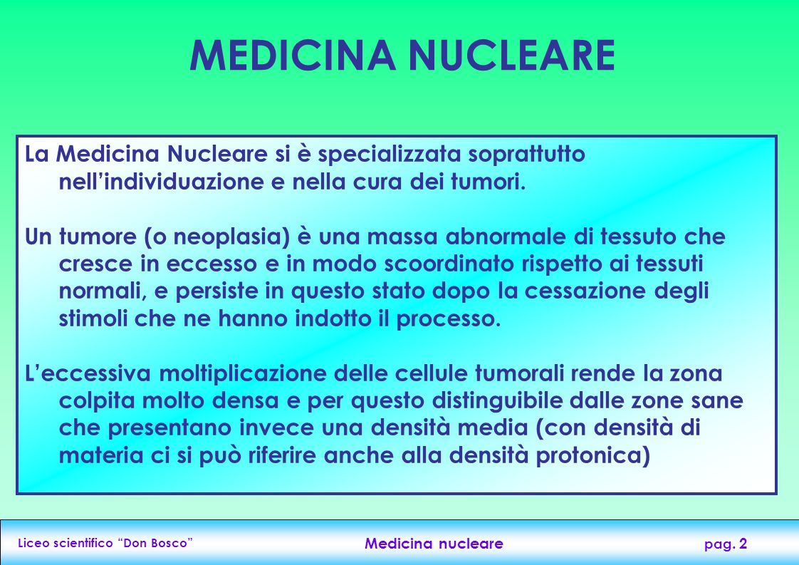 MEDICINA NUCLEARE La Medicina Nucleare si è specializzata soprattutto nell'individuazione e nella cura dei tumori.