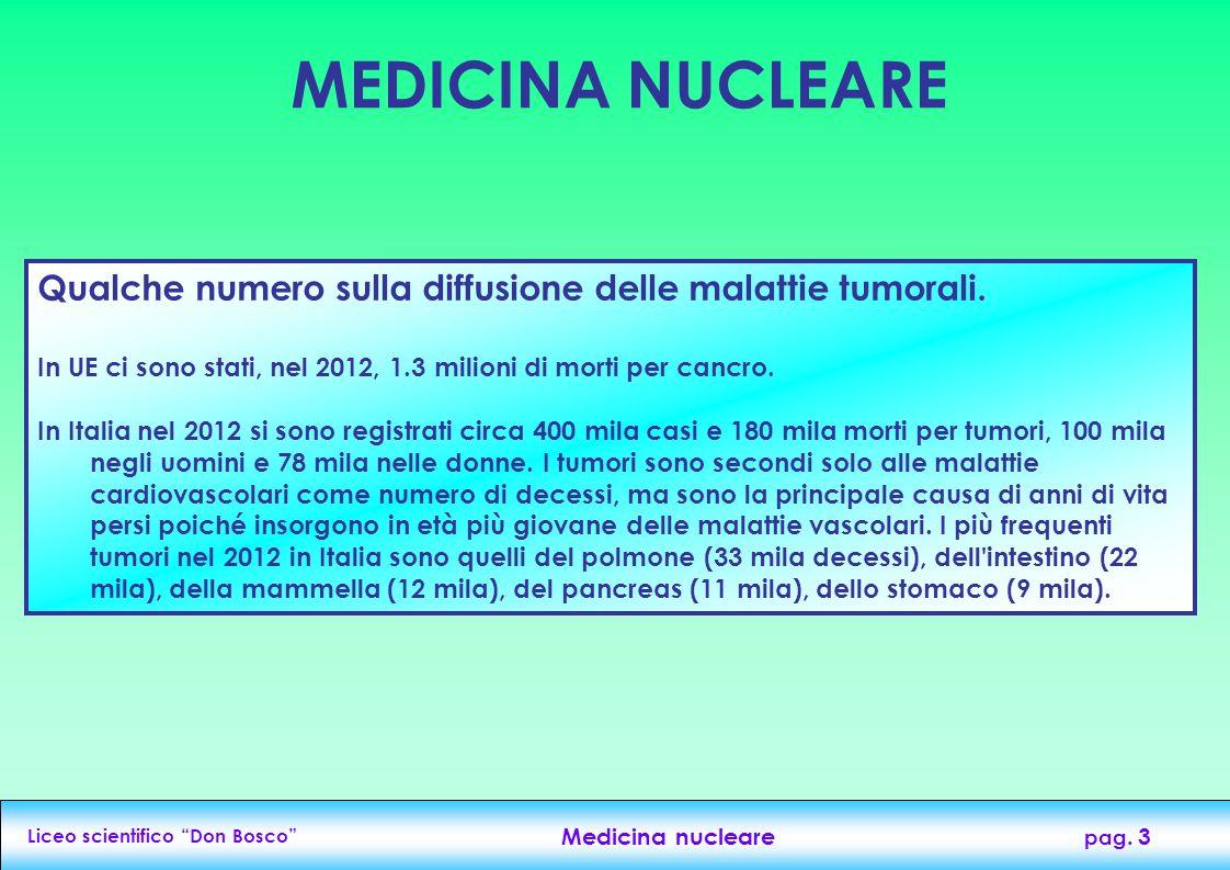 MEDICINA NUCLEARE Qualche numero sulla diffusione delle malattie tumorali. In UE ci sono stati, nel 2012, 1.3 milioni di morti per cancro.