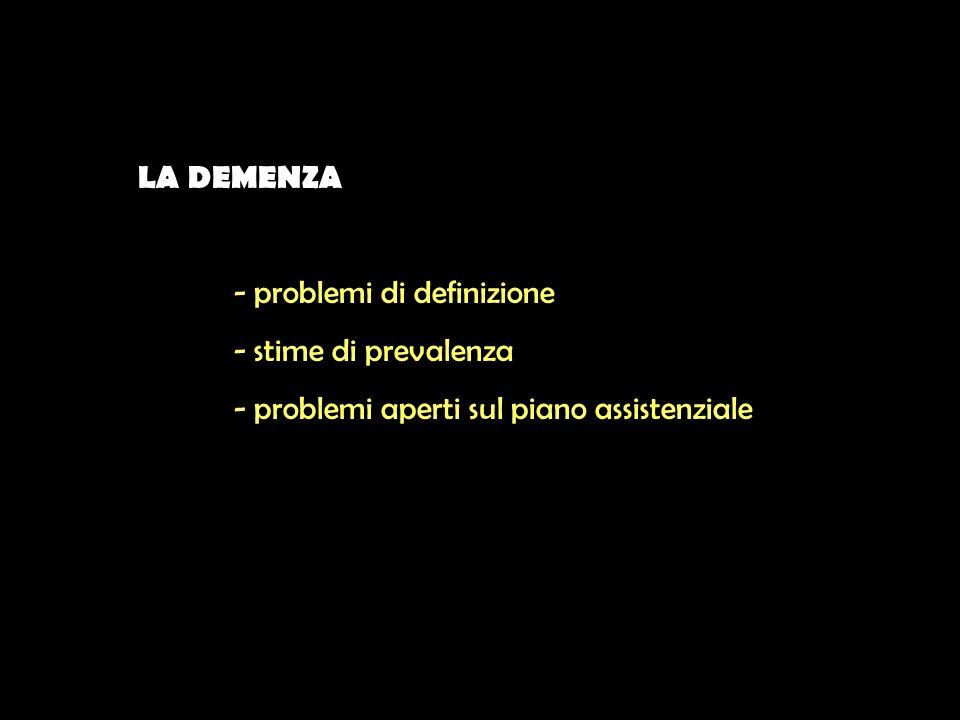 LA DEMENZA - problemi di definizione. - stime di prevalenza.