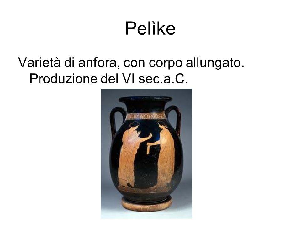 Pelìke Varietà di anfora, con corpo allungato. Produzione del VI sec.a.C.