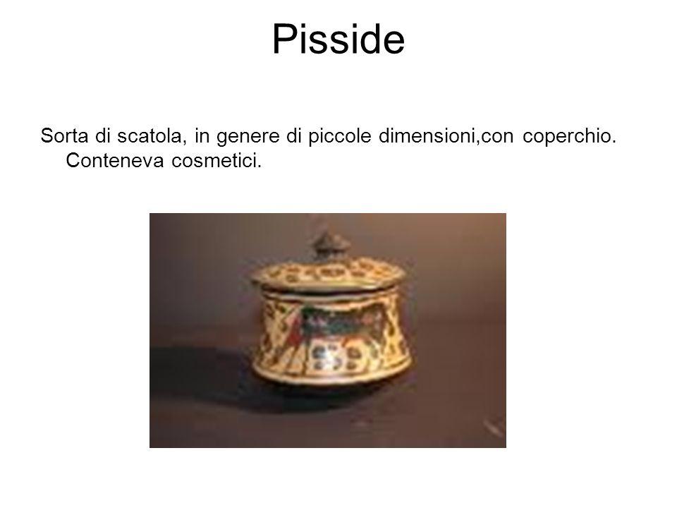 Pisside Sorta di scatola, in genere di piccole dimensioni,con coperchio. Conteneva cosmetici.