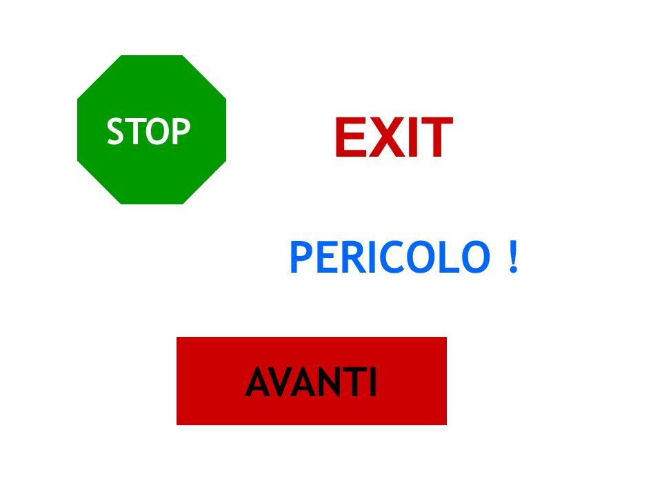 STOP EXIT PERICOLO ! AVANTI