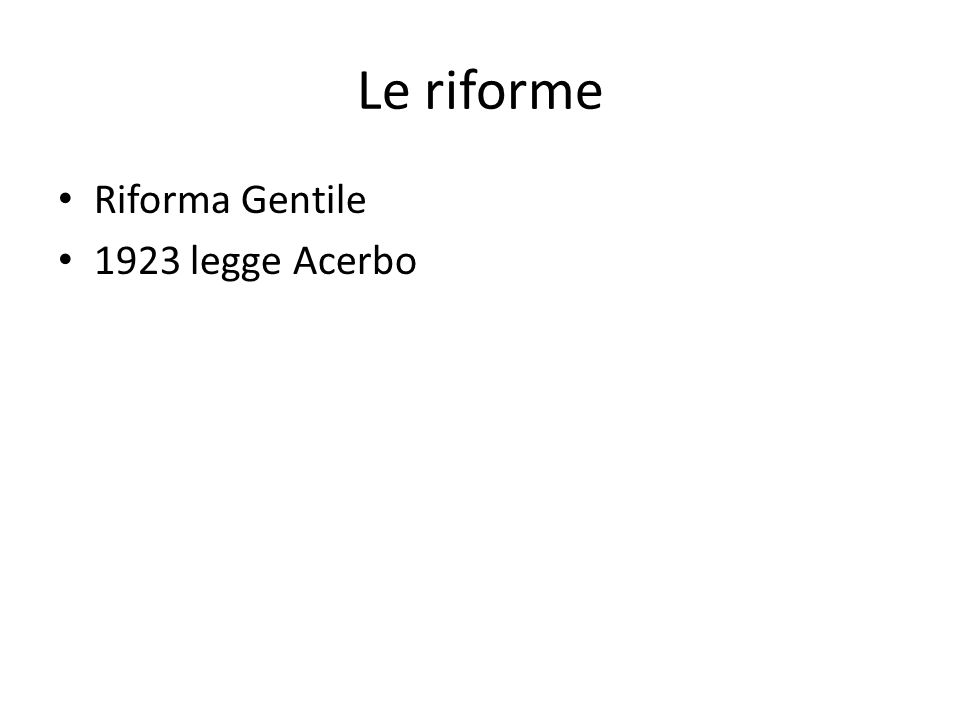 Le riforme Riforma Gentile 1923 legge Acerbo