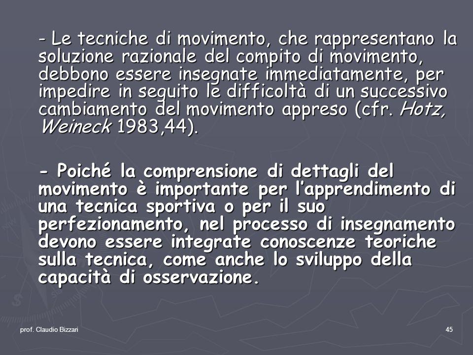 - Le tecniche di movimento, che rappresentano la soluzione razionale del compito di movimento, debbono essere insegnate immediatamente, per impedire in seguito le difficoltà di un successivo cambiamento del movimento appreso (cfr. Hotz, Weineck 1983,44).