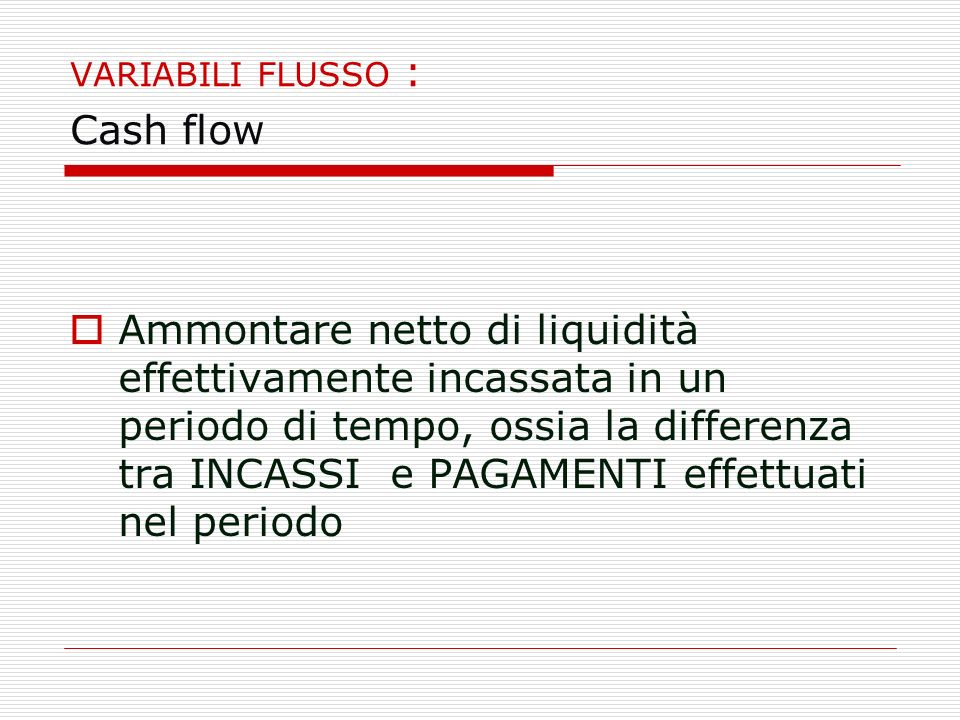 VARIABILI FLUSSO : Cash flow
