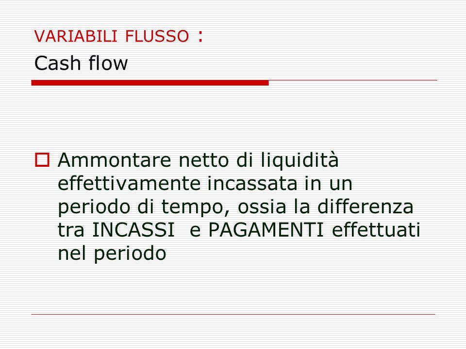 VARIABILI FLUSSO : Cash flow