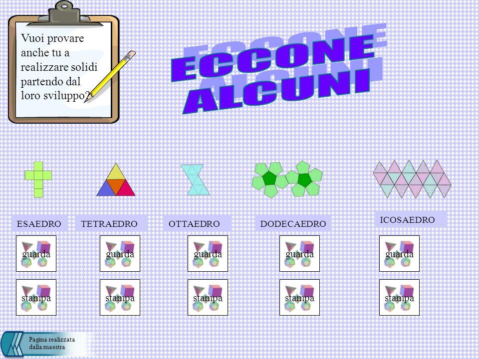 maestra Vuoi provare anche tu a realizzare solidi partendo dal loro sviluppo ECCONE. ALCUNI. ICOSAEDRO.