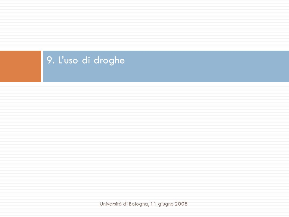 9. L'uso di droghe Università di Bologna, 11 giugno 2008