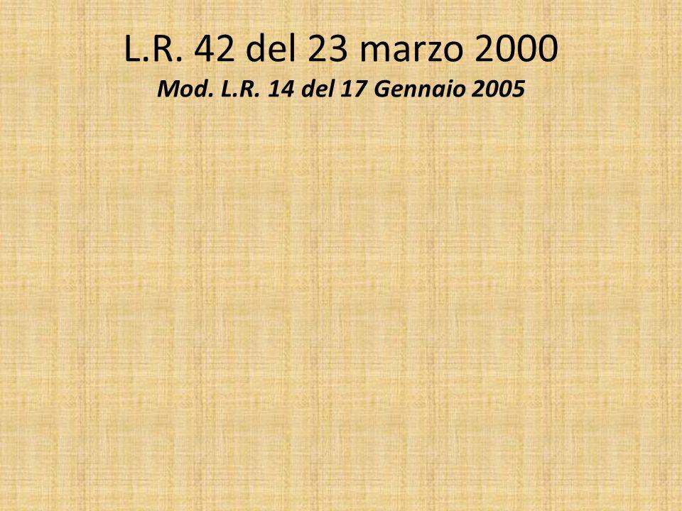 L.R. 42 del 23 marzo 2000 Mod. L.R. 14 del 17 Gennaio 2005