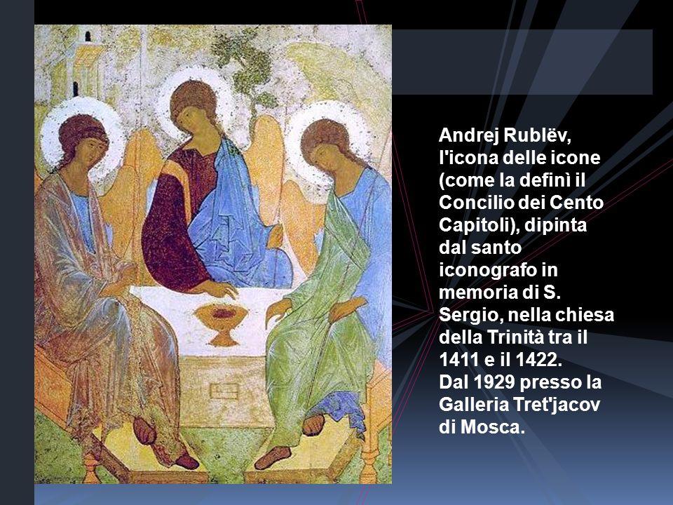 Andrej Rublëv, l icona delle icone (come la definì il Concilio dei Cento Capitoli), dipinta dal santo iconografo in memoria di S.
