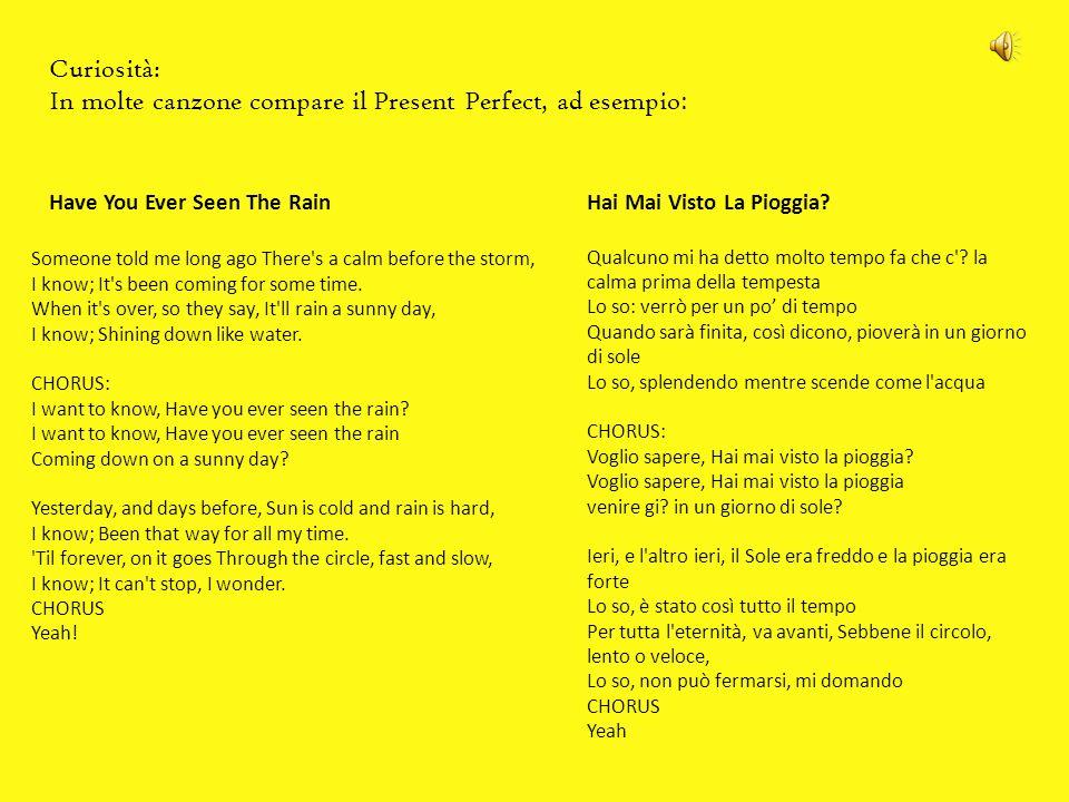 In molte canzone compare il Present Perfect, ad esempio: