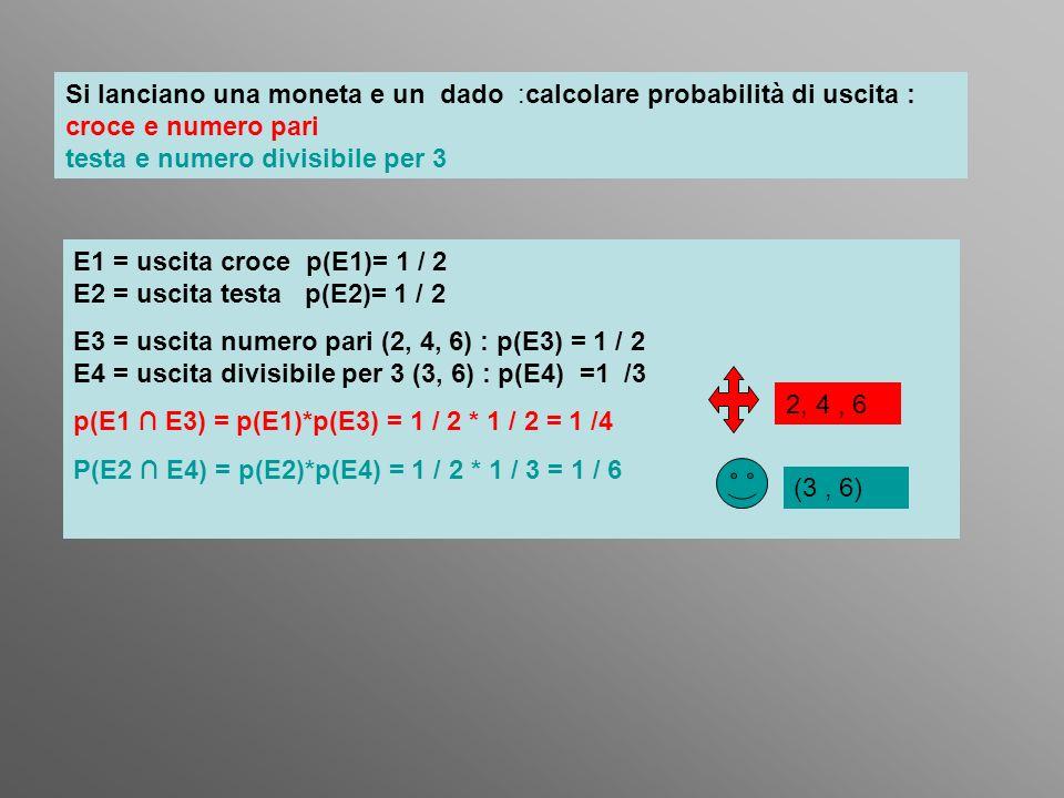 Si lanciano una moneta e un dado :calcolare probabilità di uscita : croce e numero pari testa e numero divisibile per 3