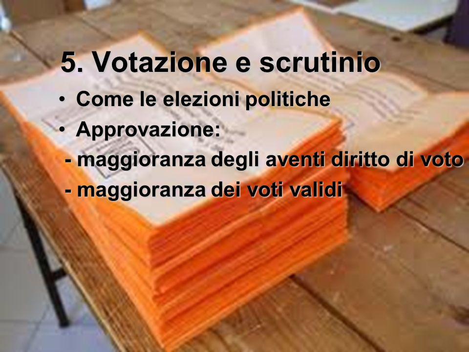 5. Votazione e scrutinio Come le elezioni politiche Approvazione: