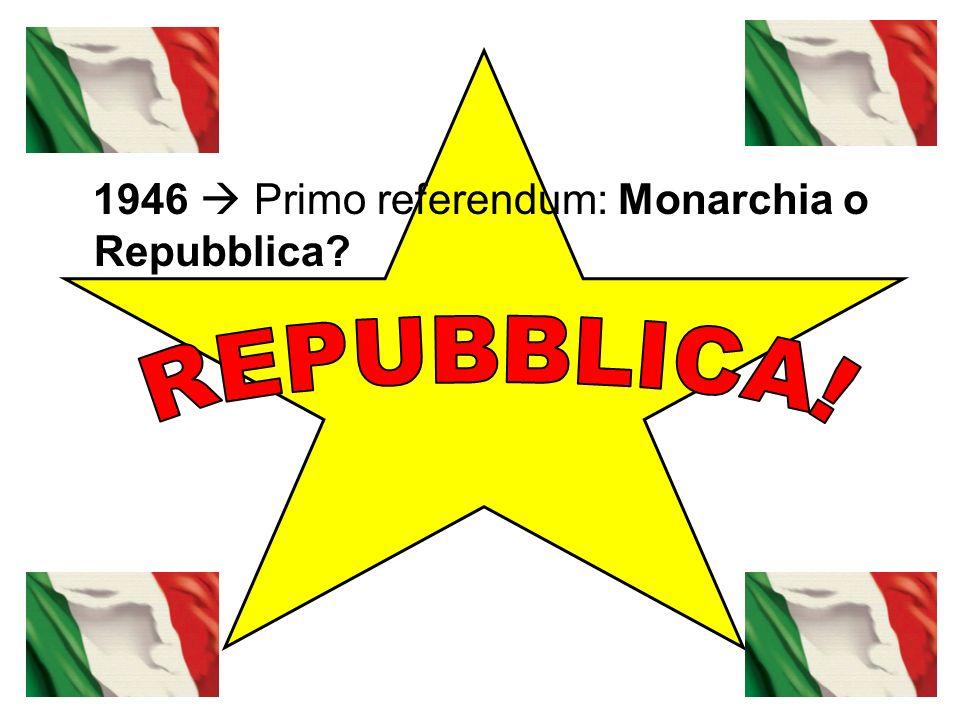 1946  Primo referendum: Monarchia o Repubblica