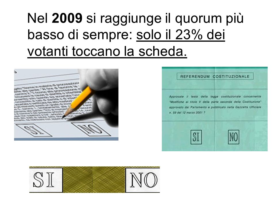 Nel 2009 si raggiunge il quorum più basso di sempre: solo il 23% dei votanti toccano la scheda.