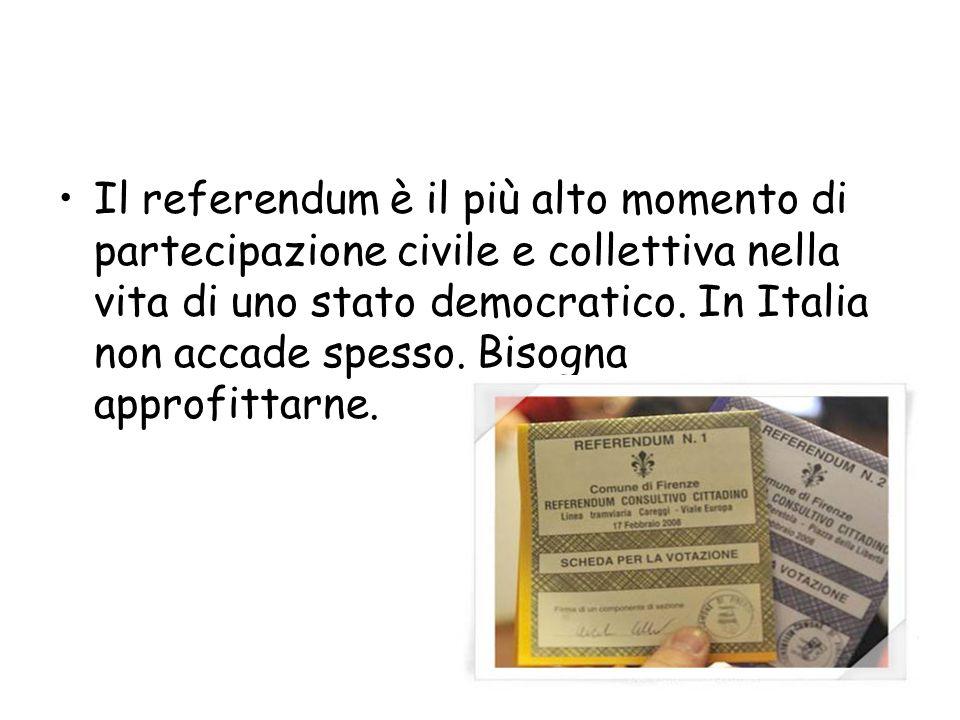 Il referendum è il più alto momento di partecipazione civile e collettiva nella vita di uno stato democratico.