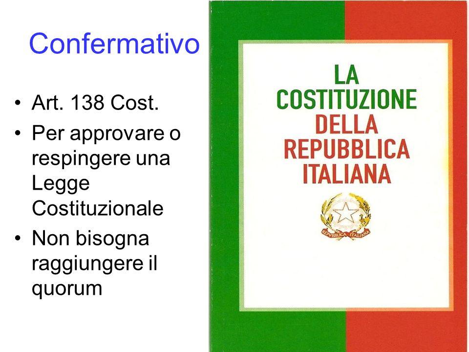 Confermativo Art. 138 Cost. Per approvare o respingere una Legge Costituzionale.