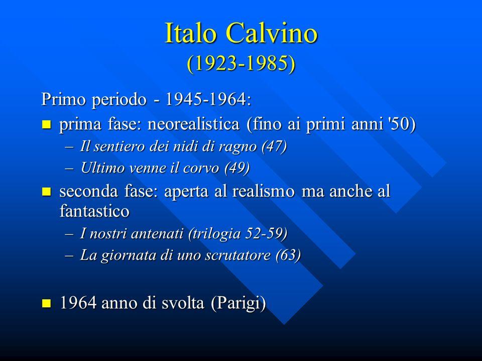 Italo Calvino (1923-1985) Primo periodo - 1945-1964: