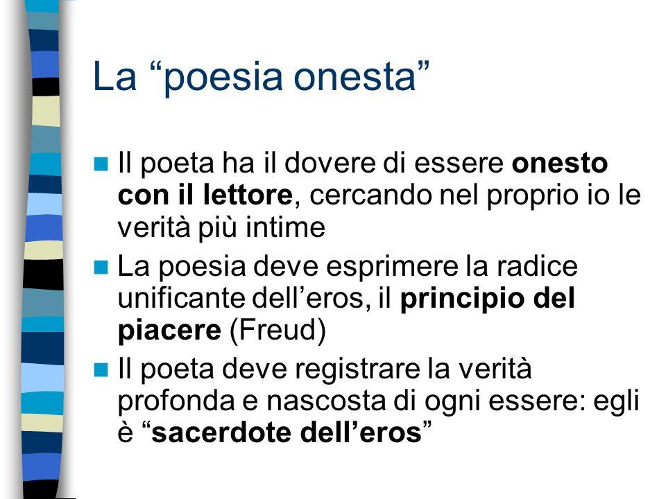 La poesia onesta Il poeta ha il dovere di essere onesto con il lettore, cercando nel proprio io le verità più intime.