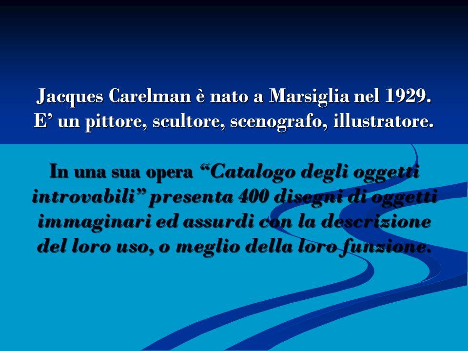 Jacques Carelman è nato a Marsiglia nel 1929