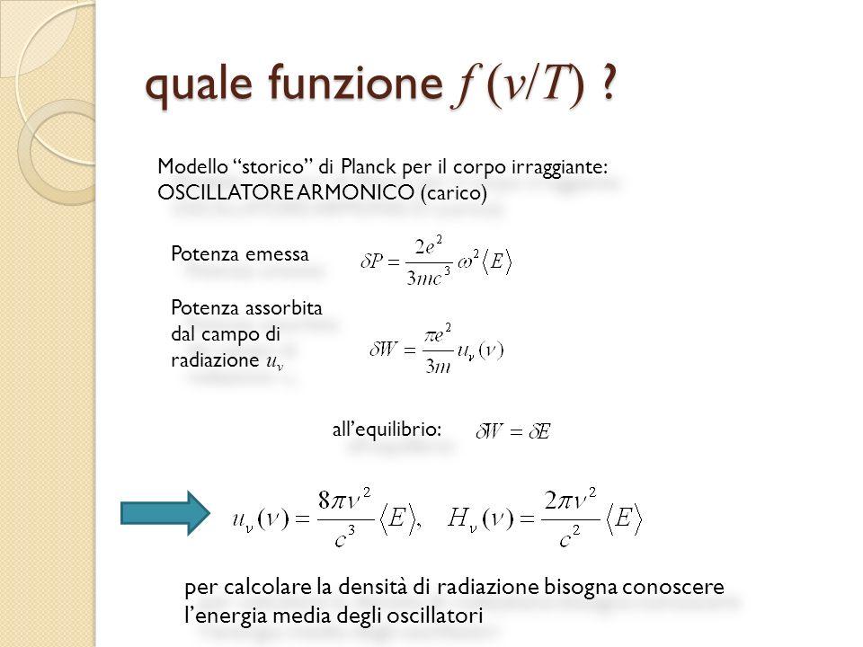quale funzione f (v/T) Modello storico di Planck per il corpo irraggiante: OSCILLATORE ARMONICO (carico)