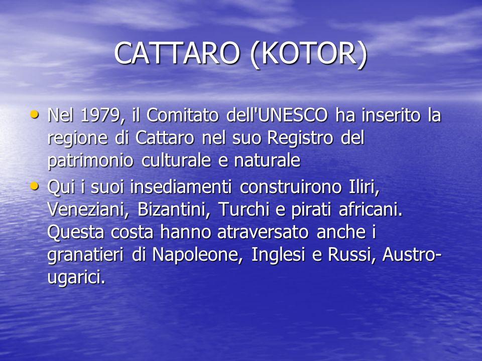 CATTARO (KOTOR) Nel 1979, il Comitato dell UNESCO ha inserito la regione di Cattaro nel suo Registro del patrimonio culturale e naturale.