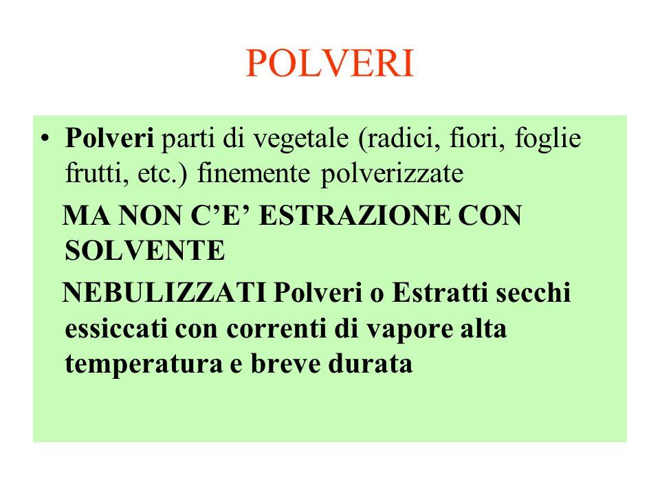 POLVERI Polveri parti di vegetale (radici, fiori, foglie frutti, etc.) finemente polverizzate. MA NON C'E' ESTRAZIONE CON SOLVENTE.