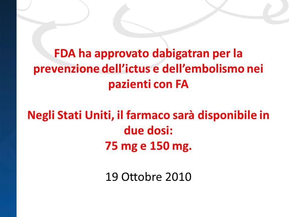 FDA ha approvato dabigatran per la prevenzione dell'ictus e dell'embolismo nei pazienti con FA Negli Stati Uniti, il farmaco sarà disponibile in due dosi: 75 mg e 150 mg. 19 Ottobre 2010