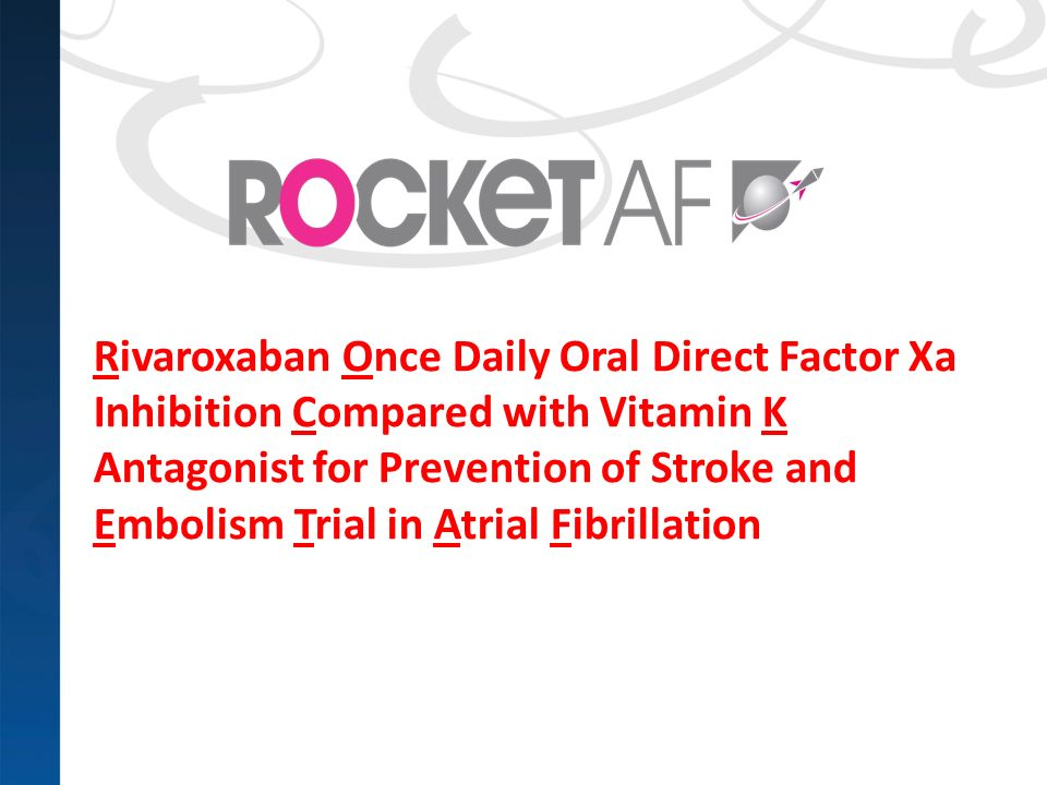 Rivaroxaban Once Daily Oral Direct Factor Xa Inhibition Compared with Vitamin K Antagonist for Prevention of Stroke and Embolism Trial in Atrial Fibrillation