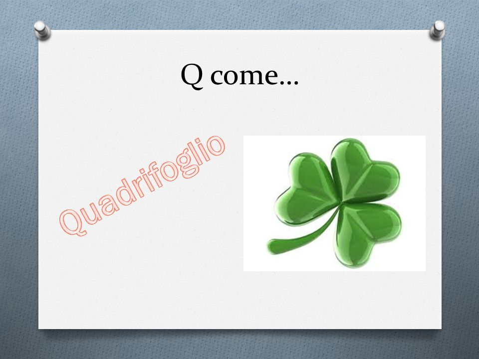 Q come… Quadrifoglio