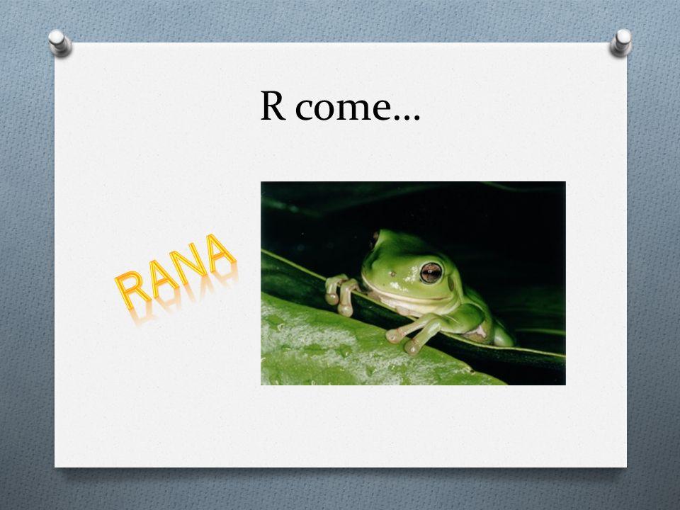 R come… Rana