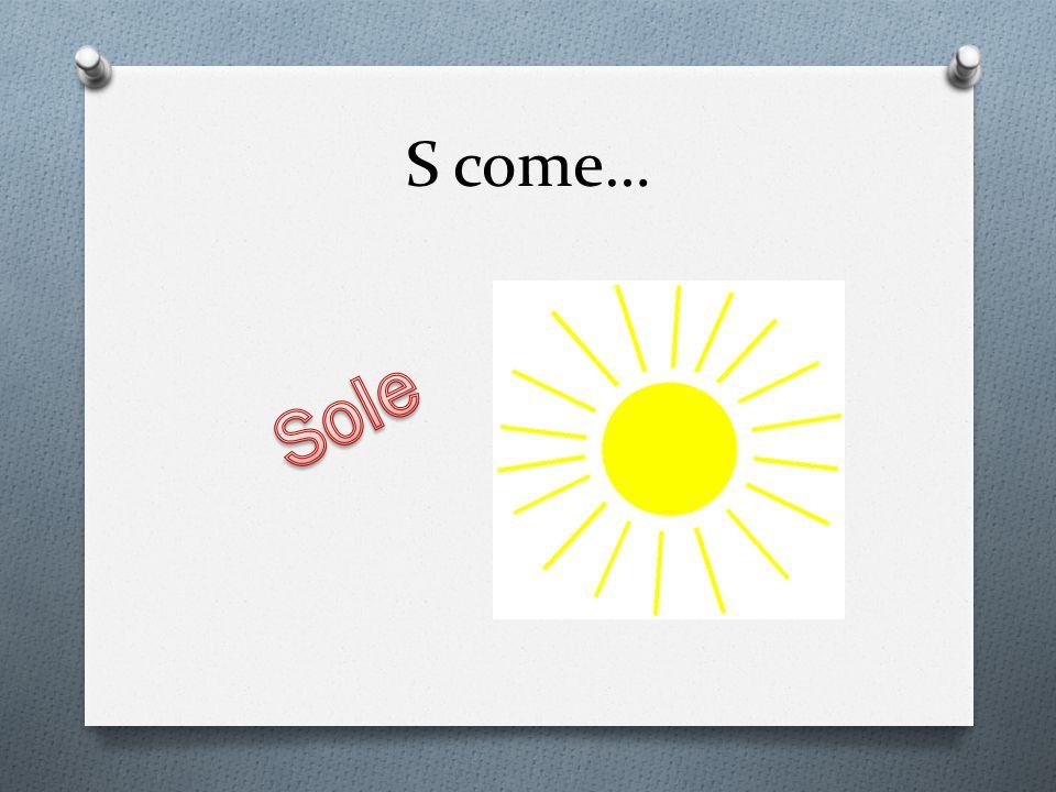 S come… Sole