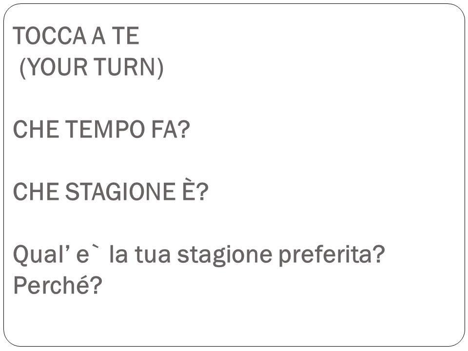 TOCCA A TE (YOUR TURN) CHE TEMPO FA. CHE STAGIONE È