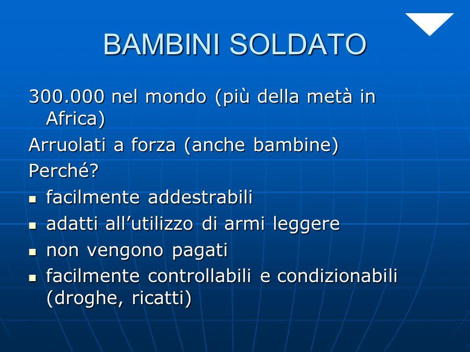 BAMBINI SOLDATO 300.000 nel mondo (più della metà in Africa)