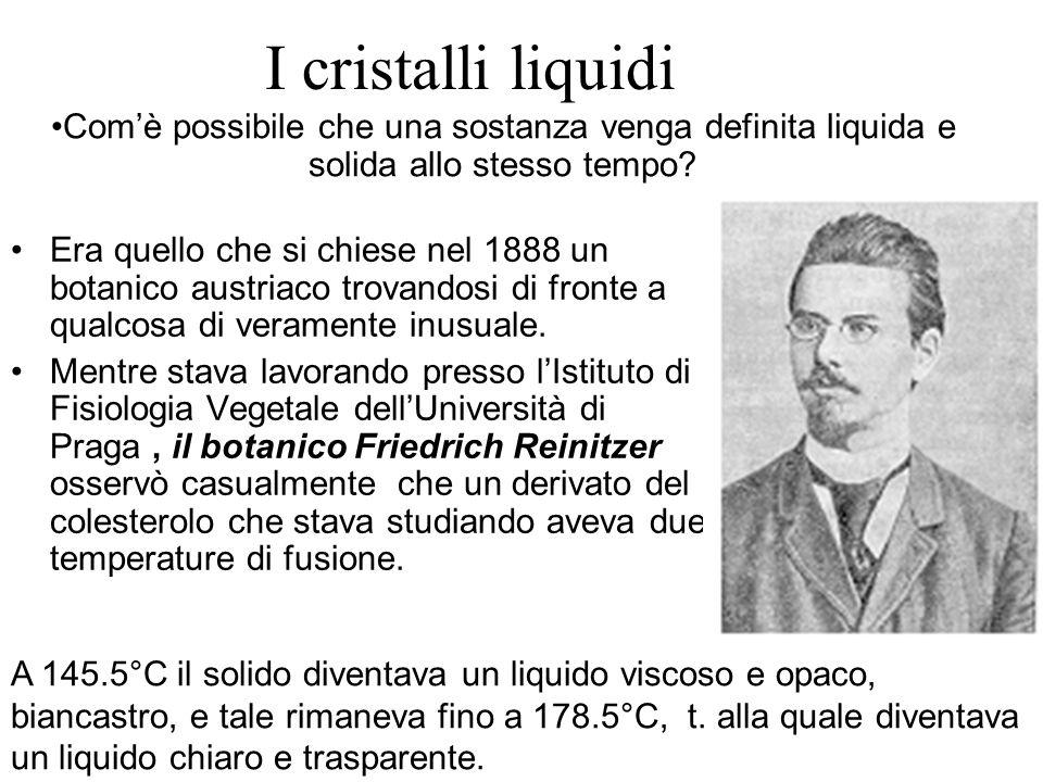 I cristalli liquidi Com'è possibile che una sostanza venga definita liquida e solida allo stesso tempo