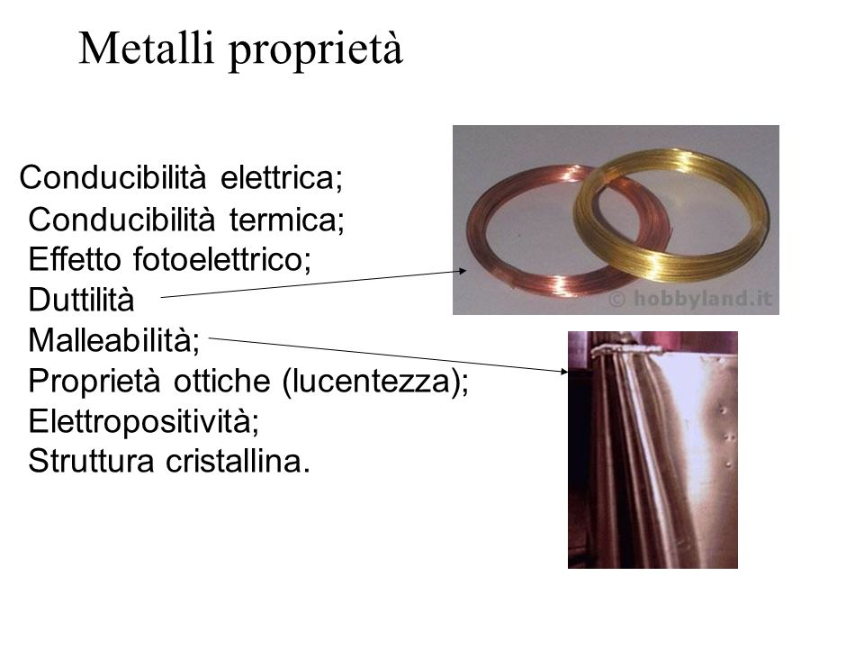 Metalli proprietà Conducibilità elettrica; Conducibilità termica;