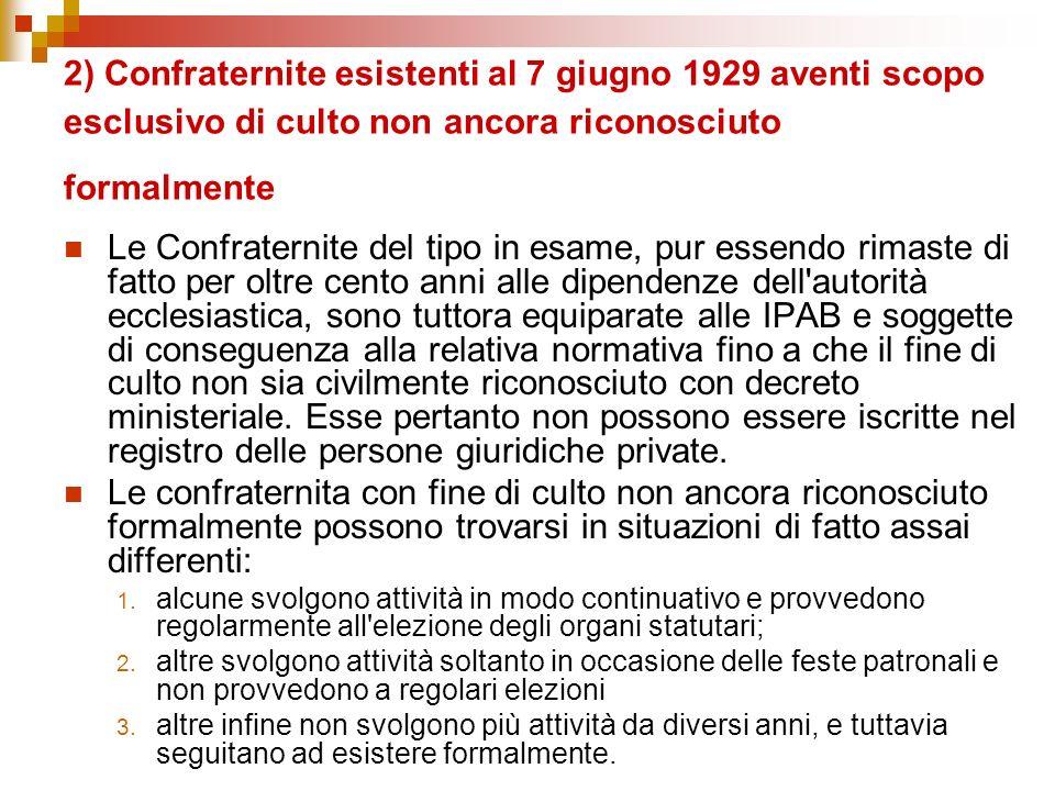 2) Confraternite esistenti al 7 giugno 1929 aventi scopo esclusivo di culto non ancora riconosciuto formalmente