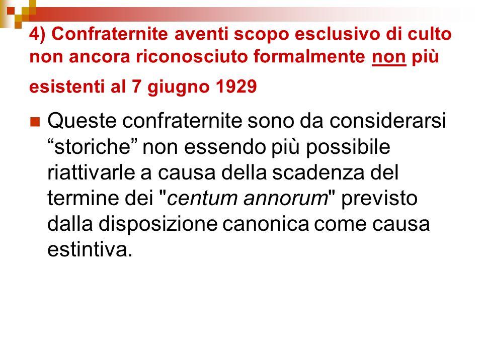 4) Confraternite aventi scopo esclusivo di culto non ancora riconosciuto formalmente non più esistenti al 7 giugno 1929